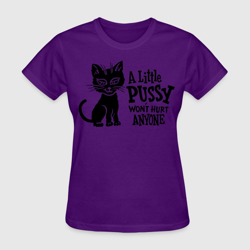 A Little PUSSY Won't Hurt Anyone Women's T-Shirts - Women's T-Shirt