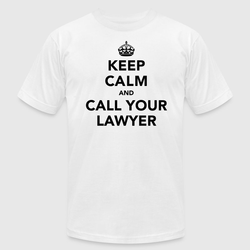 Keep Calm And Call Your Lawyer T-Shirts - Men's T-Shirt by American Apparel
