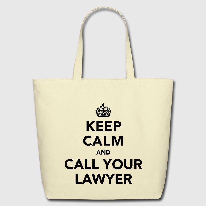 Keep Calm And Call Your Lawyer Bags  - Eco-Friendly Cotton Tote