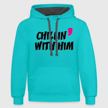 chill in with him - Contrast Hoodie