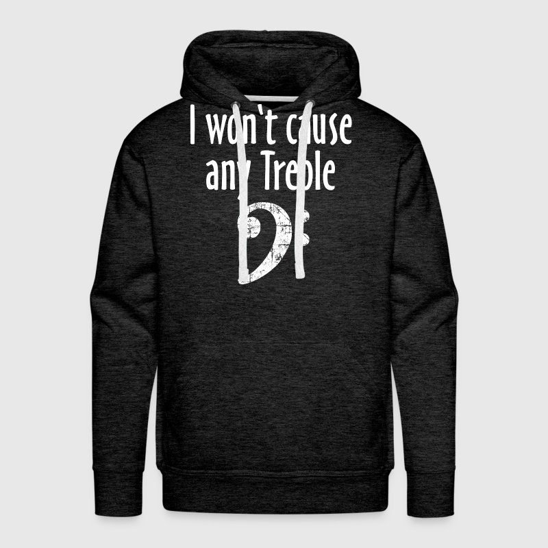 I won't cause any Treble Bass Design Men's Long Sleeve - Men's Premium Hoodie