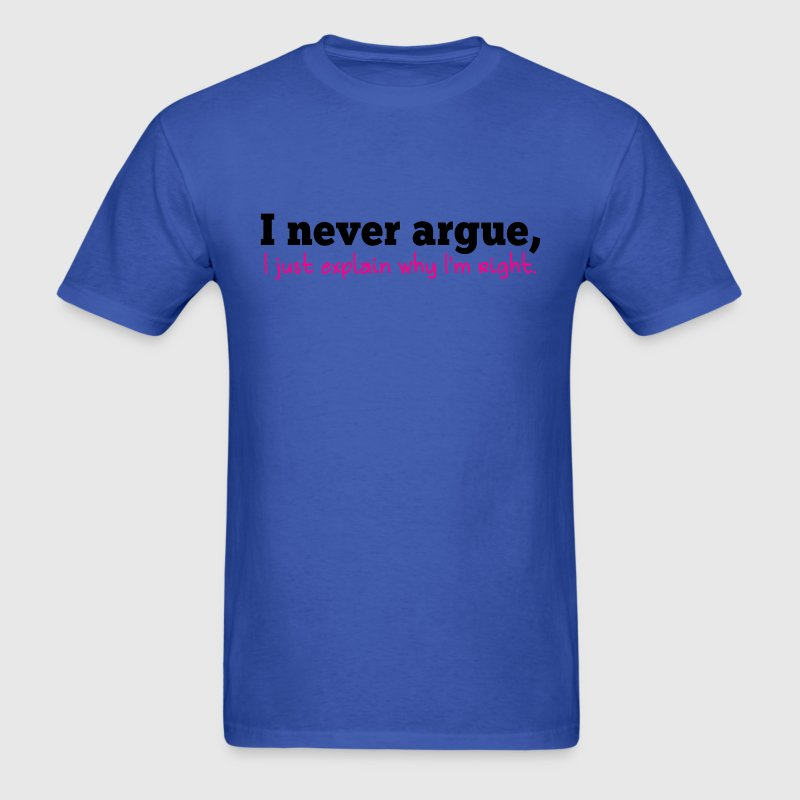 i never argue- I just explain why i'm right! T-Shirts - Men's T-Shirt