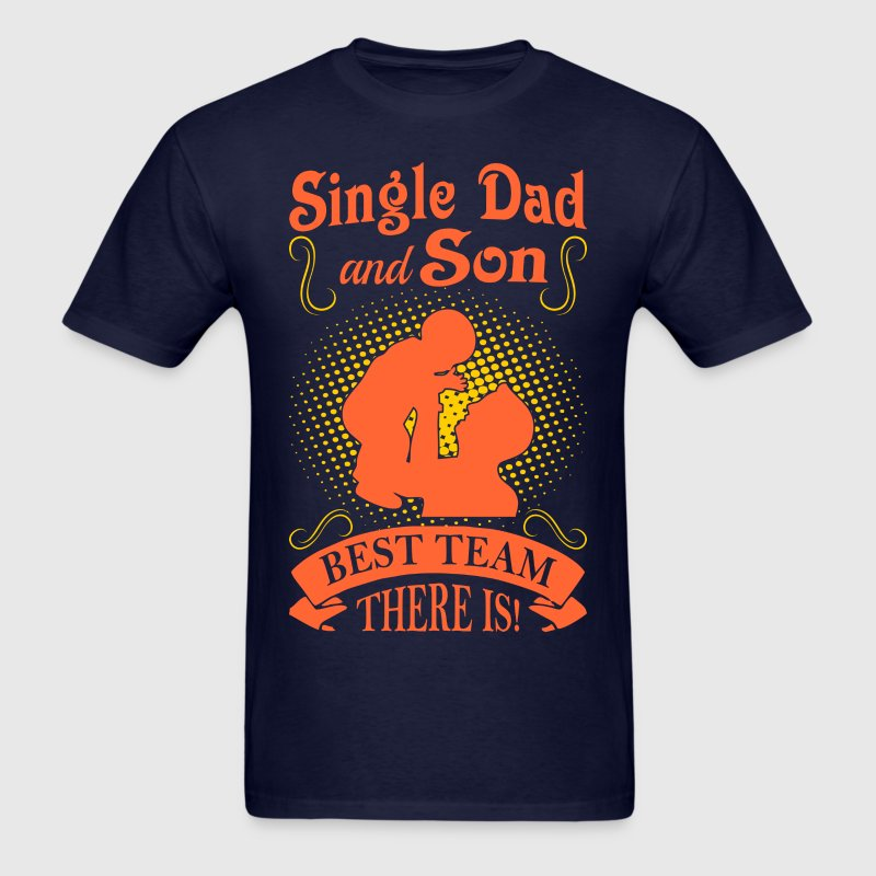 Single Dad And Son Best Team There Is Tshirt T-Shirts - Men's T-Shirt