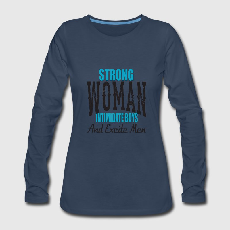 Strong Woman Intimidate Boys And Excite Men Long Sleeve Shirts - Women's Premium Long Sleeve T-Shirt
