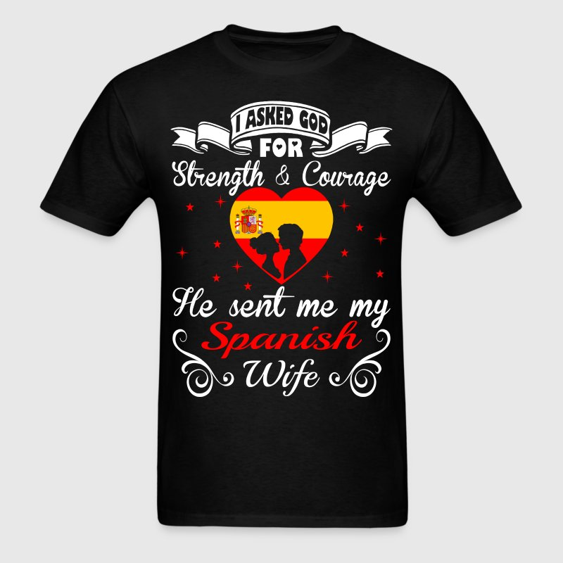 Asked God Strength Courage Sent Spanish Wife Shirt T-Shirts - Men's T-Shirt