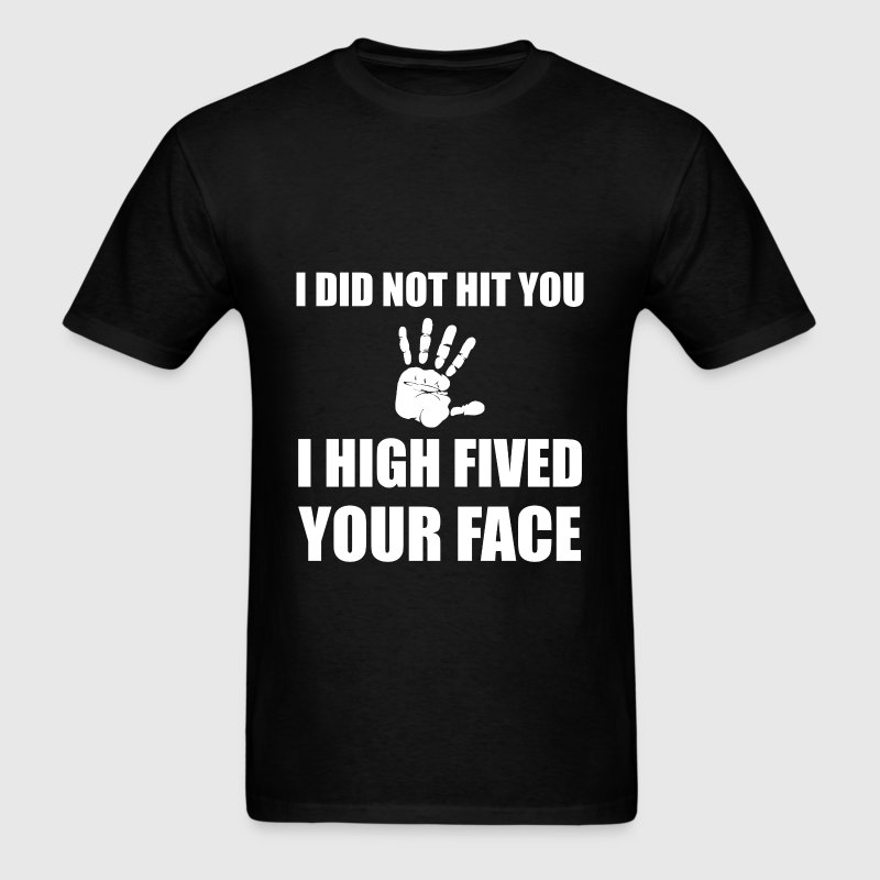 High Fived Your Face - Men's T-Shirt