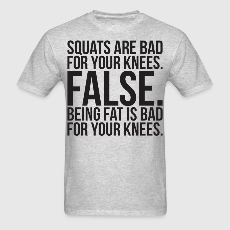 Squats Are Bad For Your Knees - FALSE - Being Fat  T-Shirts - Men's T-Shirt