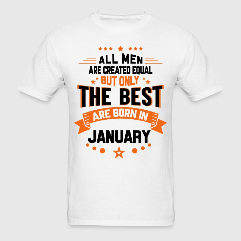 All Men Created Equal But The Best Born In January T-Shirts - Men's T-Shirt