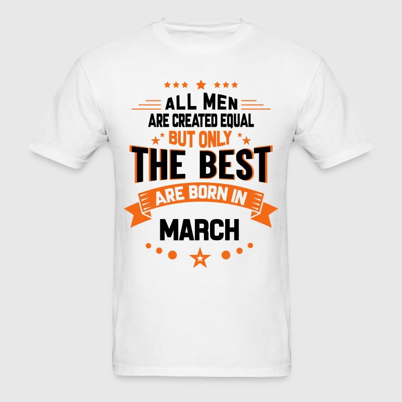 All Men Created Equal But The Best Born In March T-Shirts - Men's T-Shirt