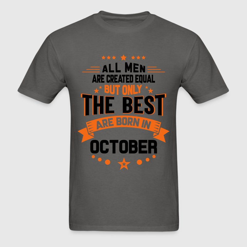 All Men Created Equal But The Best Born In October T-Shirts - Men's T-Shirt