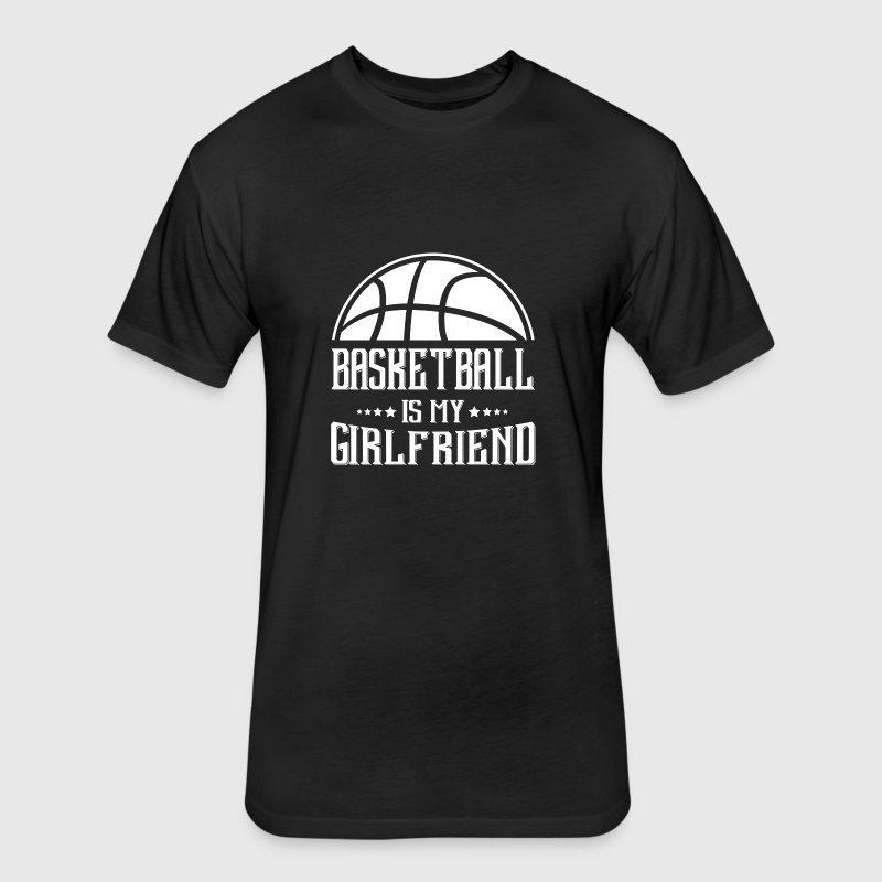 Basketball my Girlfriend T-Shirts - Fitted Cotton/Poly T-Shirt by Next Level