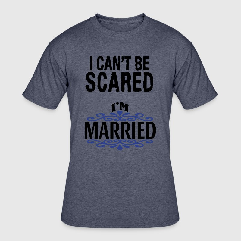 Nothing Scares Me - I'm Married T-Shirts - Men's 50/50 T-Shirt