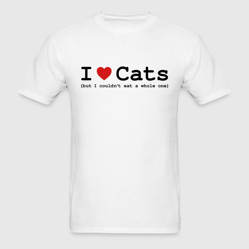 I Love Cats - But I Couldn't Eat a Whole One T-Shirts - Men's T-Shirt