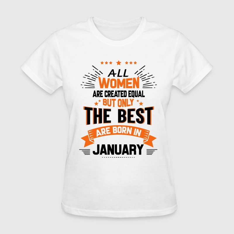 All Women Created Equal But The Best Born In Janu T-Shirts - Women's T-Shirt
