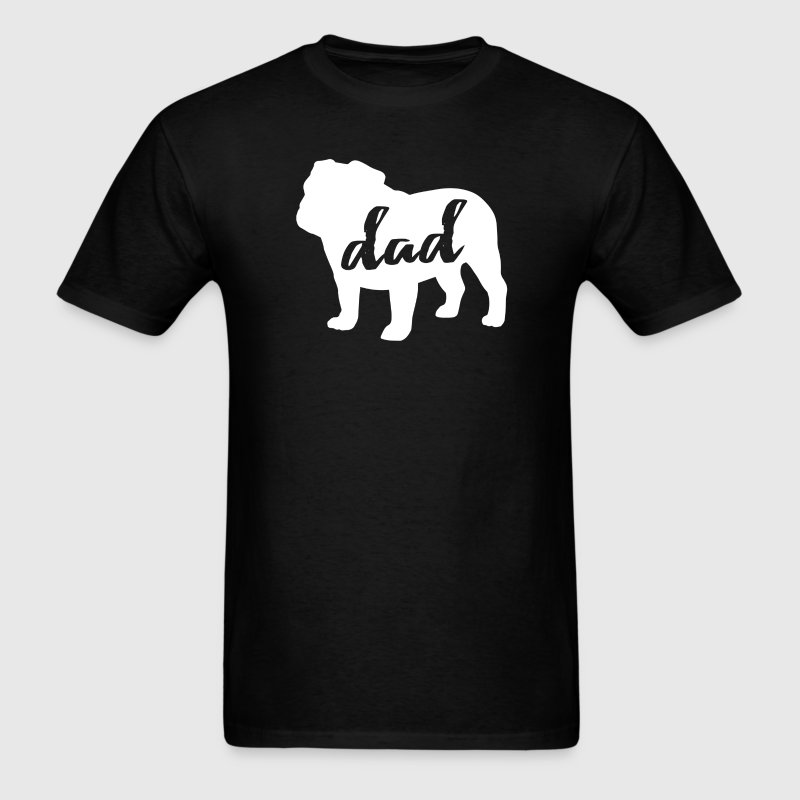 English Bulldog Dog Dad T-Shirt T-Shirts - Men's T-Shirt