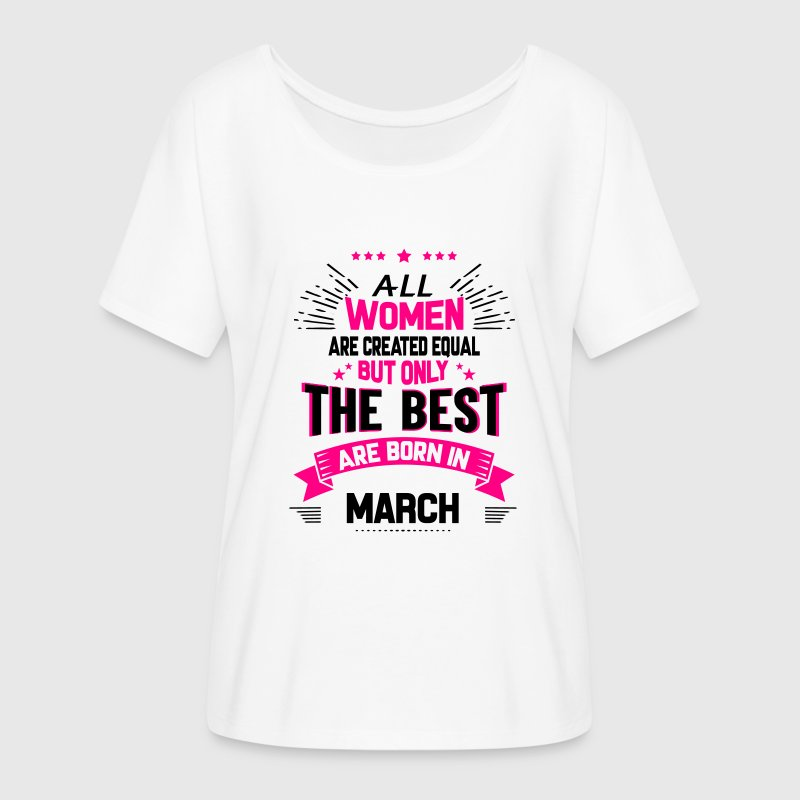 All Women Created Equal But The Best Born In March T-Shirts - Women's Flowy T-Shirt