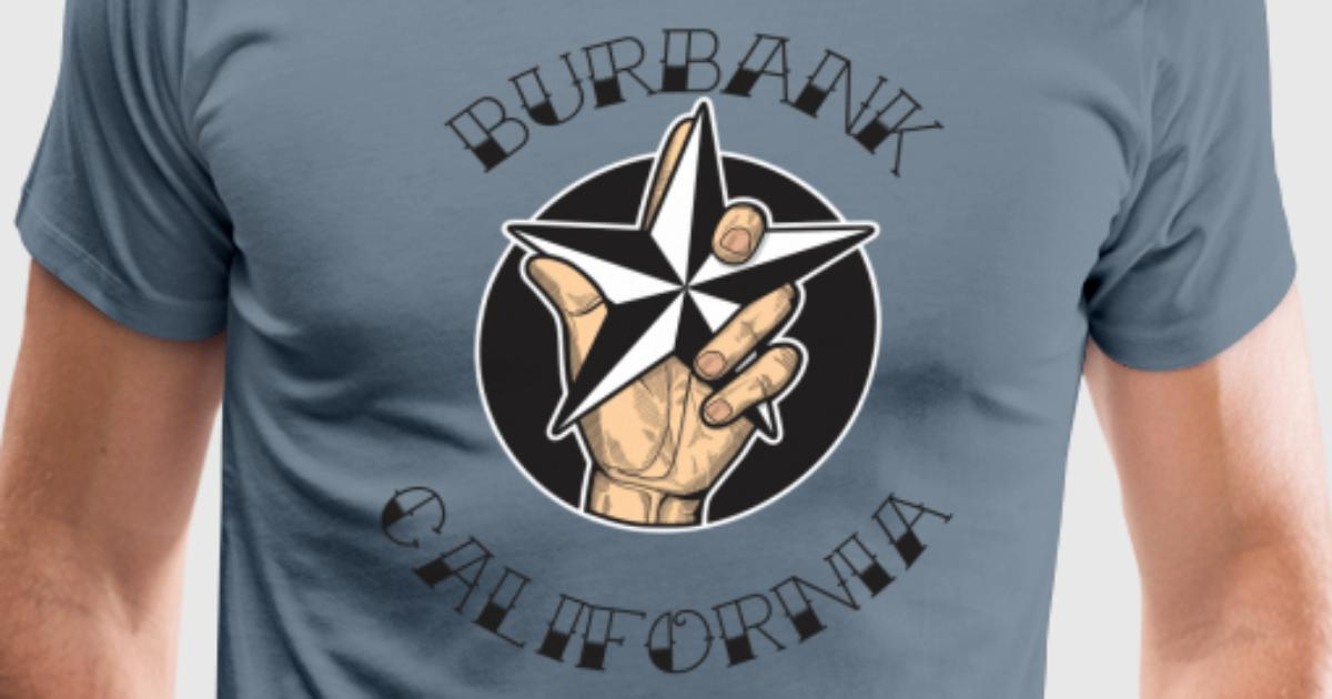 Burbank california t shirt spreadshirt for T shirt outlet bakersfield ca