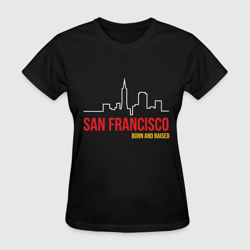 San Francisco Born and Raised T-Shirts - Women's T-Shirt