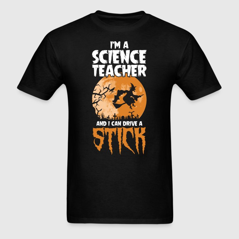 Science Teacher I Drive a Stick Halloween Costume T-Shirts - Men's T-Shirt