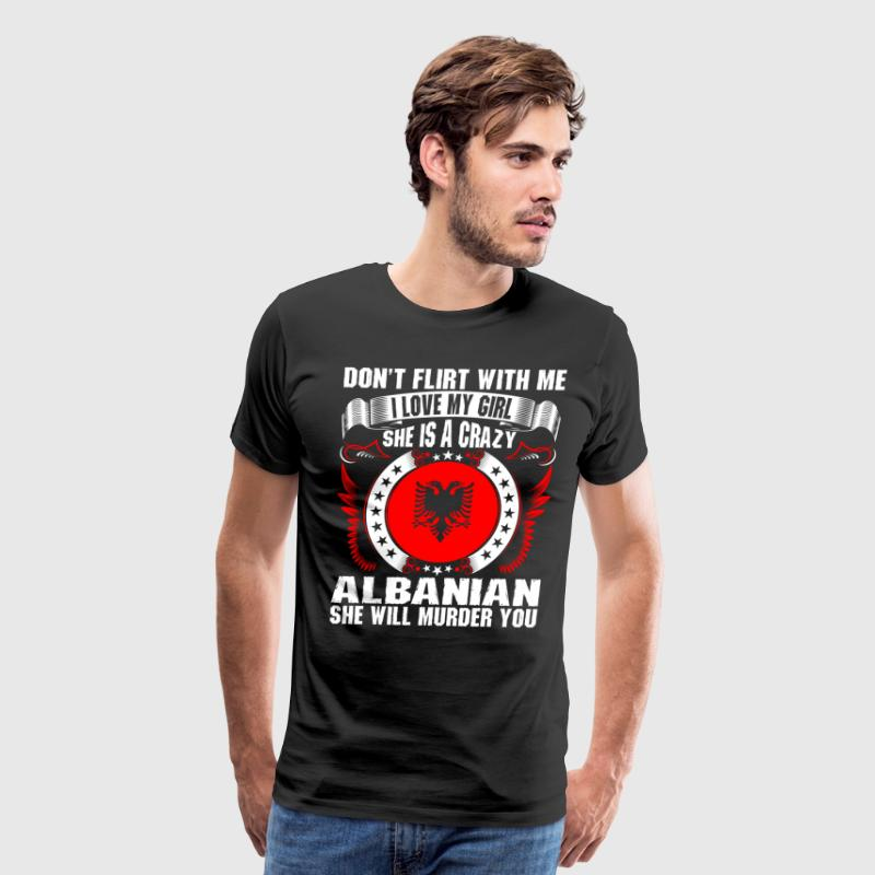 Dont Flirt With Me I Love My Girl Albanian T-Shirts - Men's Premium T-Shirt