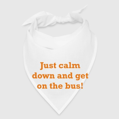 Just calm down and get on the bus! - Bandana