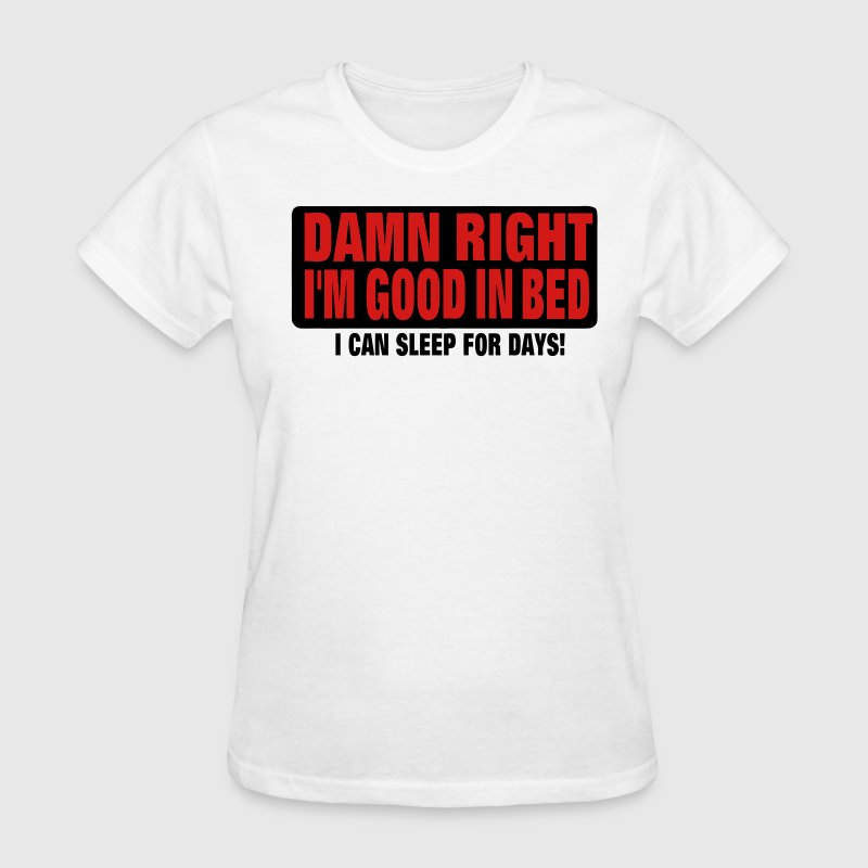 DAMN RIGHT I'M GOOD IN BED Women's T-Shirts - Women's T-Shirt