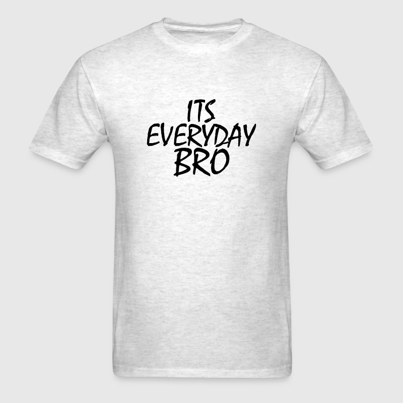 its everyday Bro T-Shirts - Men's T-Shirt