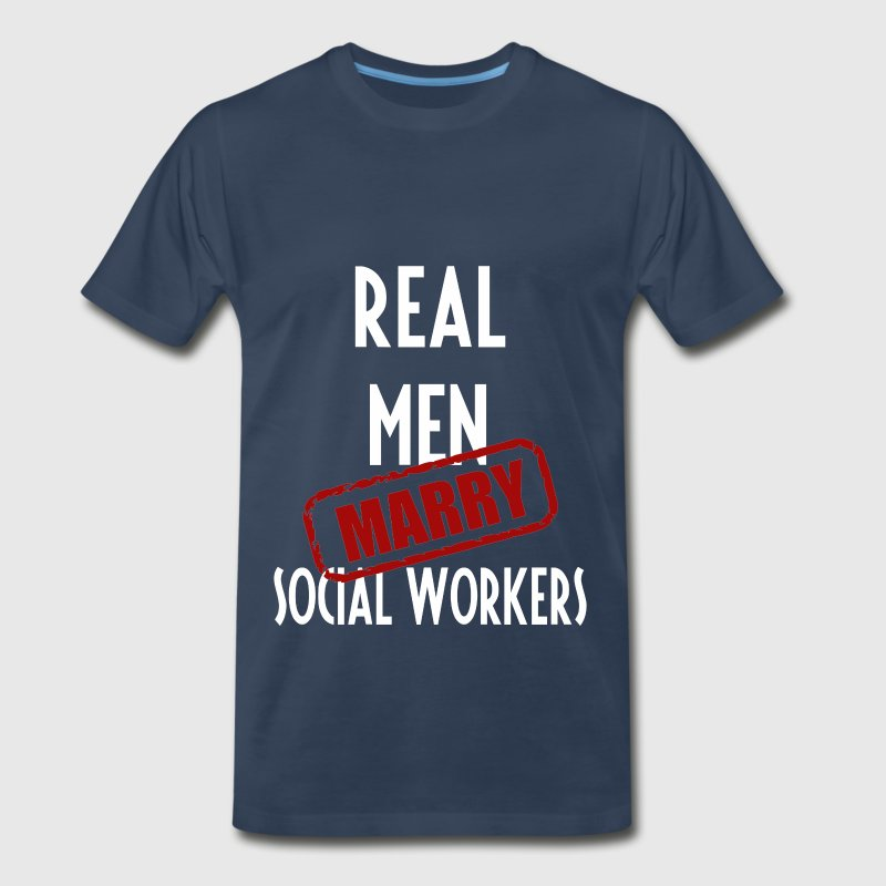 Social Workers - Real men marry Social Workers - Men's Premium T-Shirt