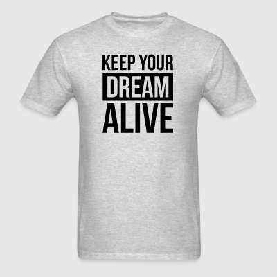 KEEP YOUR DREAM ALIVE MOTIVATION INSPIRATION QUOTE Sportswear - Men's T-Shirt