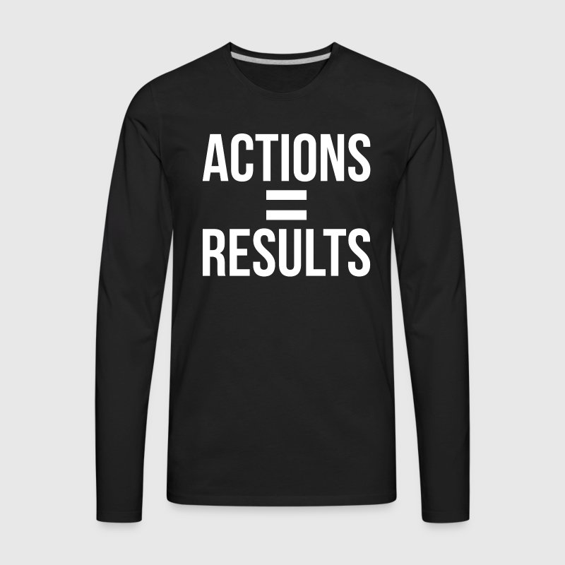 ACTIONS EQUAL RESULTS MOTIVATION INSPIRATION Long Sleeve Shirts - Men's Premium Long Sleeve T-Shirt