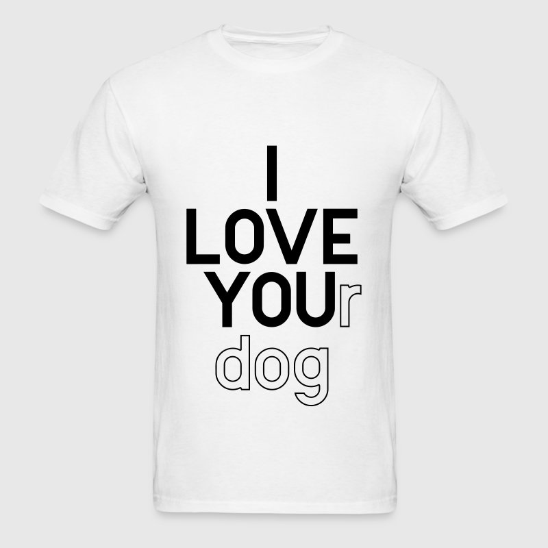 I LOVE YOUr dog T-Shirts - Men's T-Shirt