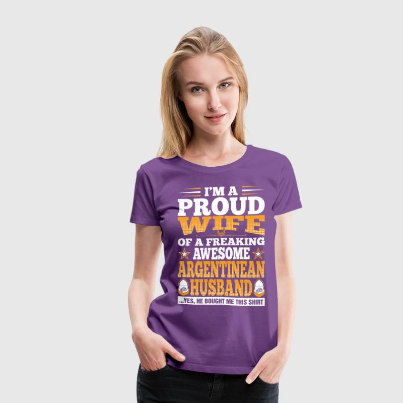 Im A Proud Wife Of Awesome Argentinean Husband T-Shirts - Women's Premium T-Shirt