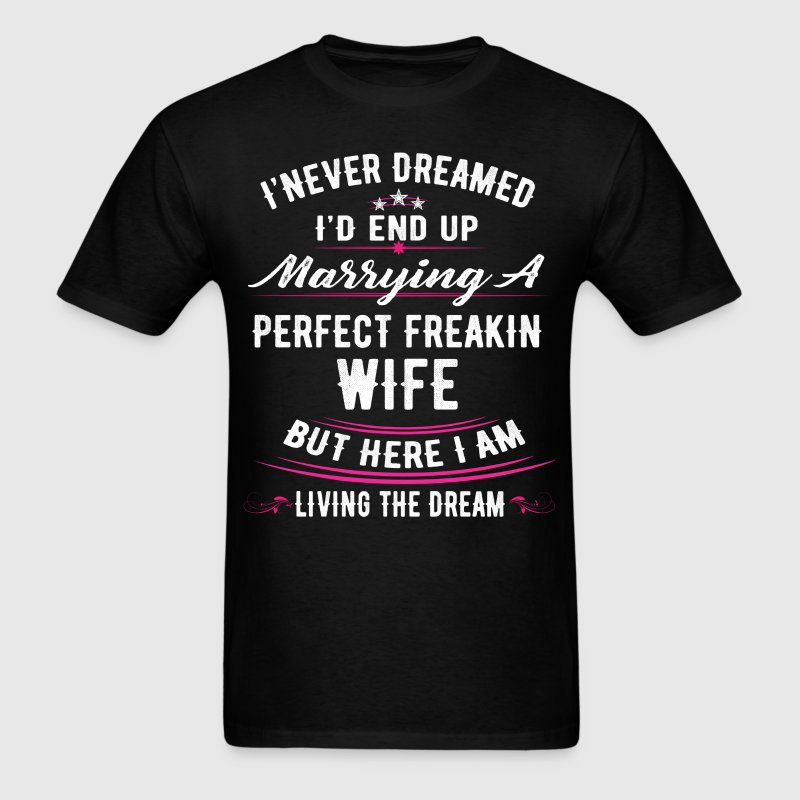i-never-dreamed-id-grow-up-to-be-a-spoiled-wife-b T-Shirts - Men's T-Shirt