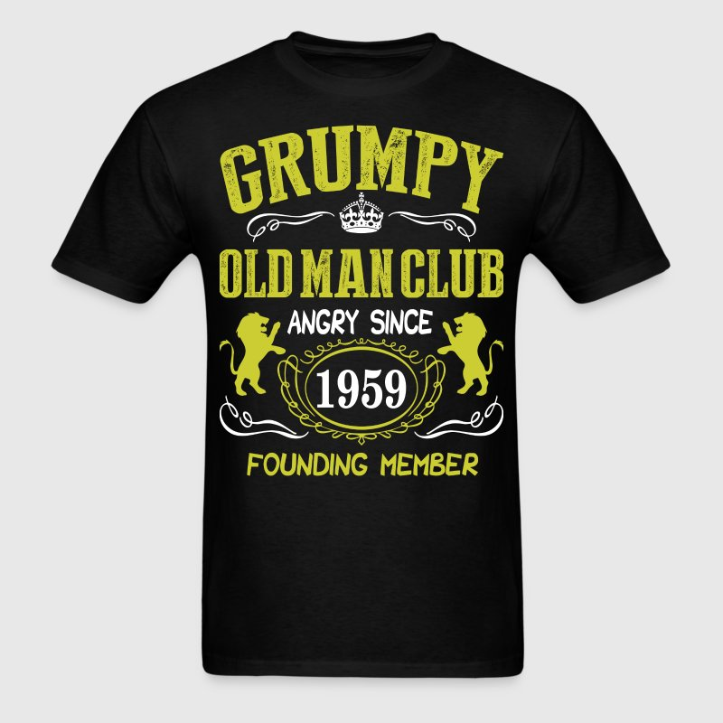 Grumpy Old Man Club Since 1959 Founder Member Tees T-Shirts - Men's T-Shirt