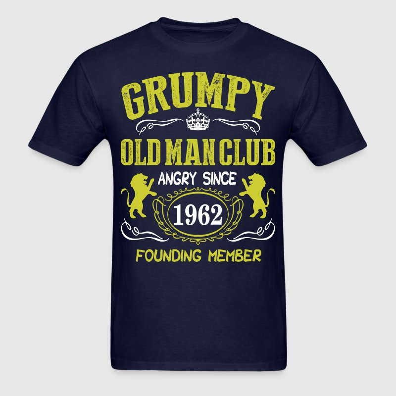 Grumpy Old Man Club Since 1962 Founder Member Tees T-Shirts - Men's T-Shirt