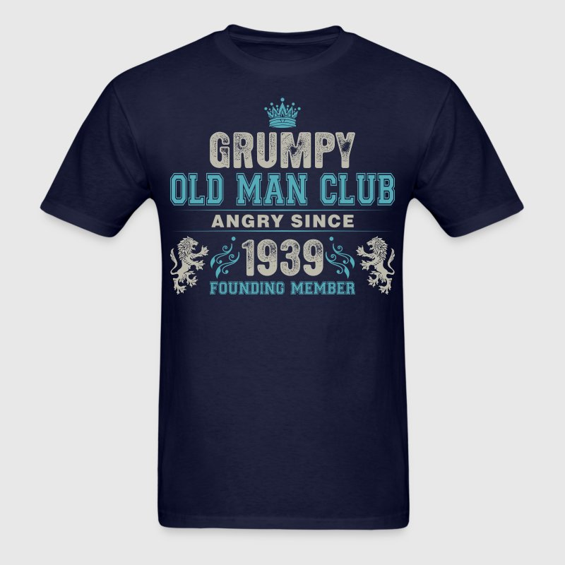 Grumpy Old Man Club Since 1939 Founder Member Tees T-Shirts - Men's T-Shirt