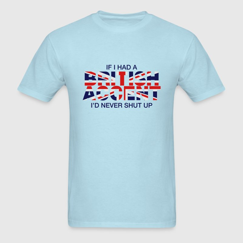If I Had a British Accent I'd Never Shut Up - Men's T-Shirt