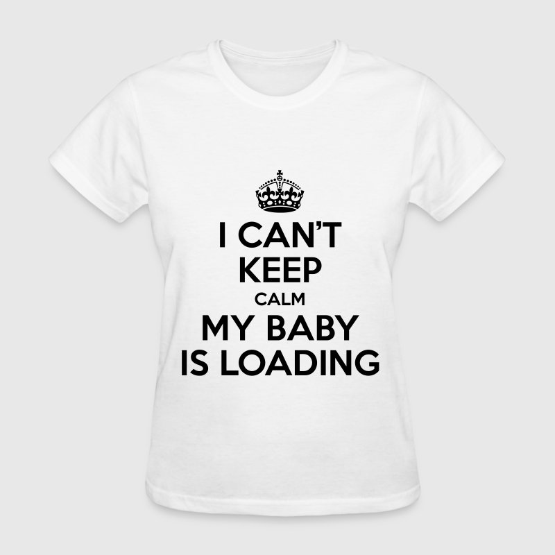 I can't keep calm my baby is loading T-Shirts - Women's T-Shirt