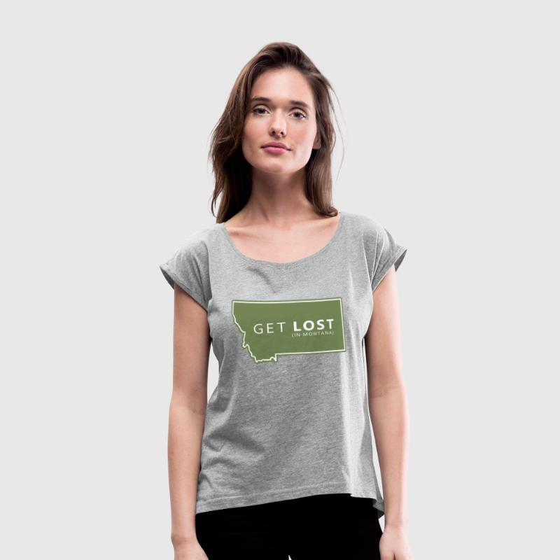 Get Lost in Montana T-Shirts - Women's Roll Cuff T-Shirt
