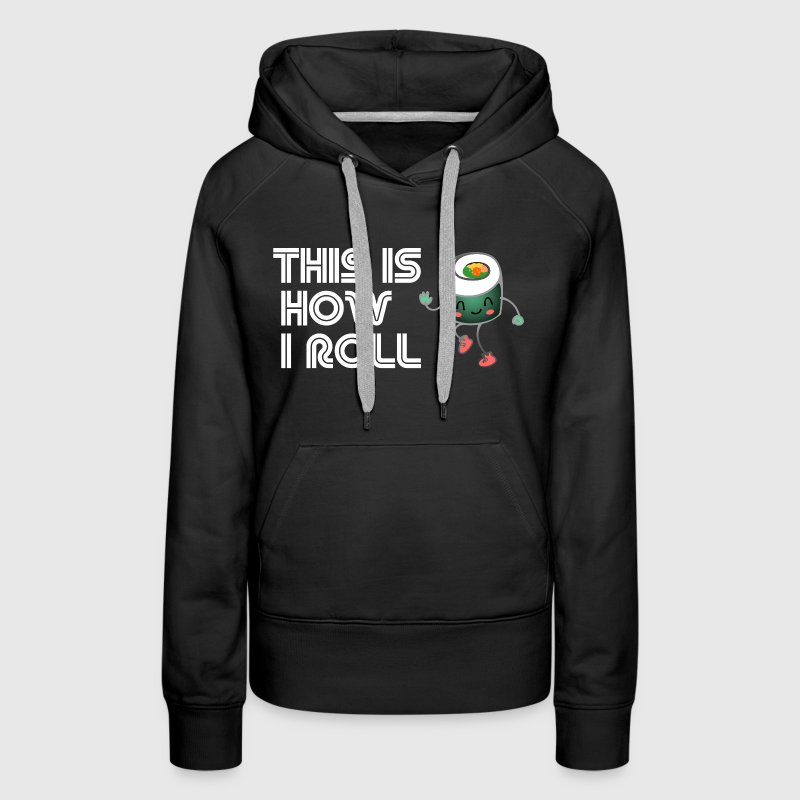 This Is How I Roll, Sushi Edition - Women's Premium Hoodie