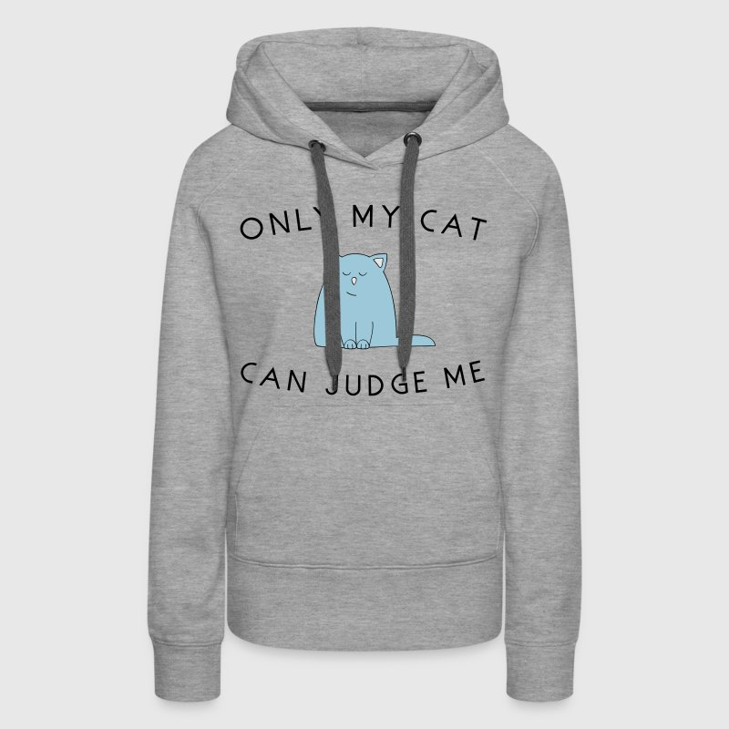 Only my cat can judge me Hoodies - Women's Premium Hoodie