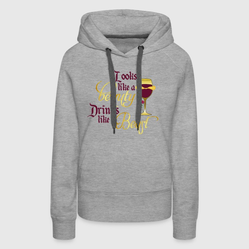 Looks like a beauty drinks like a beast - Women's Premium Hoodie