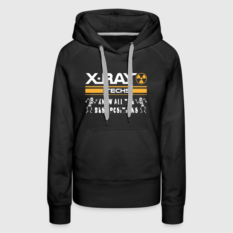 X-Ray Techs Know All The Best Positions Hoodies - Women's Premium Hoodie