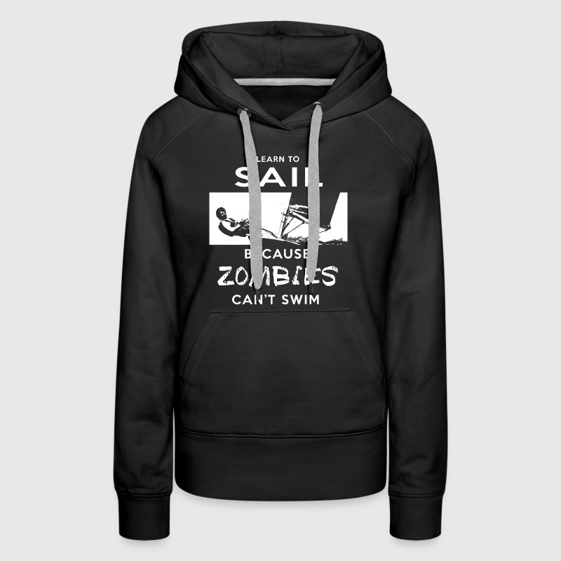 Learn To Sail Because Zombies Can't Swim Hoodies - Women's Premium Hoodie