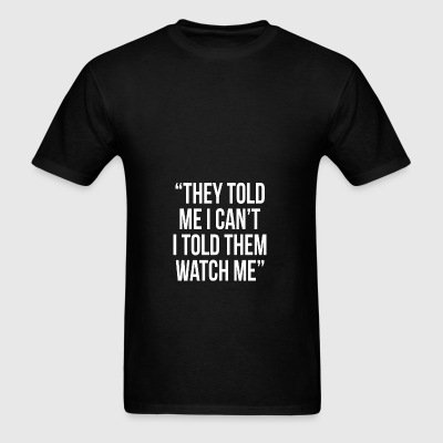 THEY TOLD ME I CAN'T I TOLD THEM WATCH ME Hoodies - Men's T-Shirt
