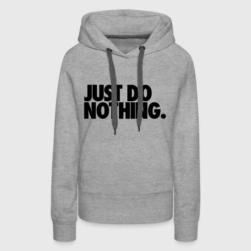 Just Do Nothing Hoodies - Women's Premium Hoodie
