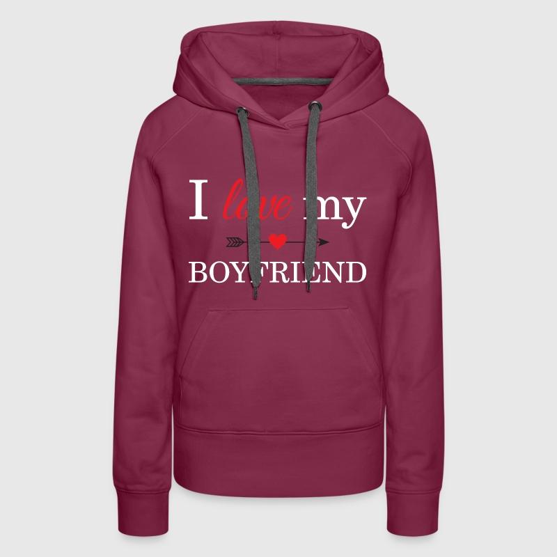 I Love My Boyfriend Women's Premium Hoodie | Spreadshirt
