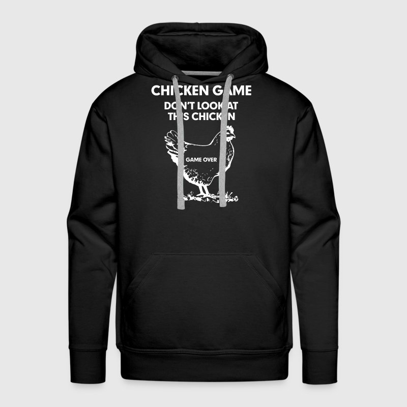 Chicken Game Don't Look At This Chicken Hoodies - Men's Premium Hoodie