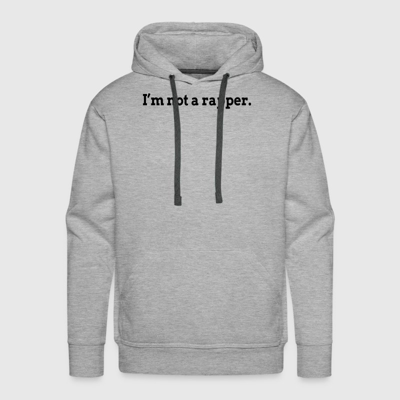 I'M NOT A RAPPER Hoodies - Men's Premium Hoodie