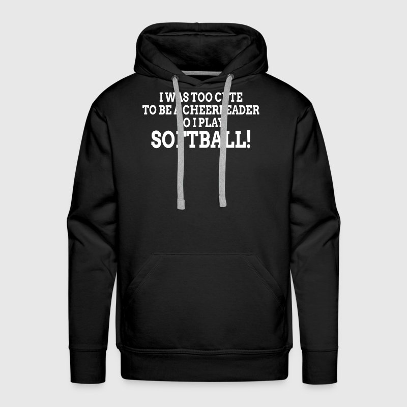 Too Cute To Be A Cheerleader So I Play Softball Hoodies - Men's Premium Hoodie